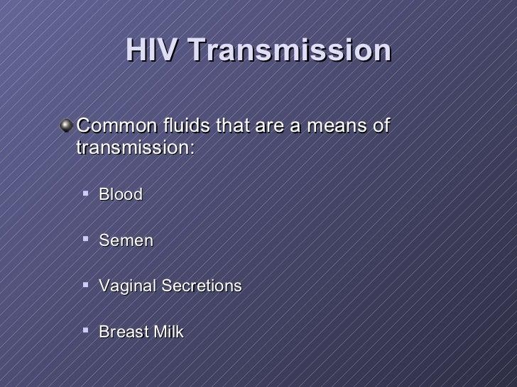 HIV Transmission <ul><li>Common fluids that are a means of transmission: </li></ul><ul><ul><li>Blood </li></ul></ul><ul><u...