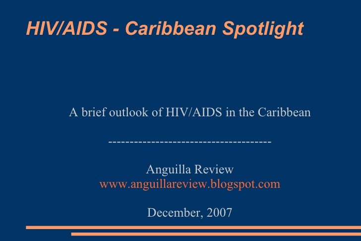 <ul><ul><li>A brief outlook of HIV/AIDS in the Caribbean </li></ul></ul><ul><ul><li>--------------------------------------...
