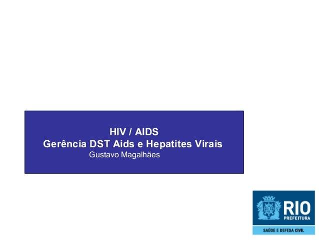 HIV / AIDS Gerência DST Aids e Hepatites Virais Gustavo Magalhães