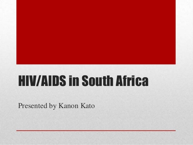 HIV/AIDS in South AfricaPresented by Kanon Kato