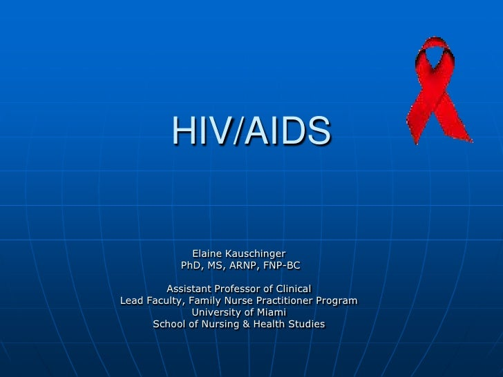 HIV/AIDS              Elaine Kauschinger            PhD, MS, ARNP, FNP-BC         Assistant Professor of ClinicalLead Facu...