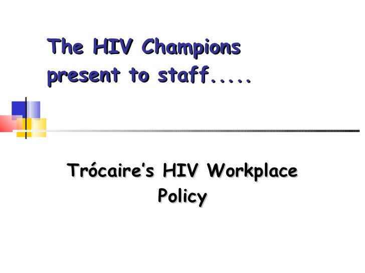 The HIV Champions  present to staff.....  Trócaire's HIV Workplace Policy