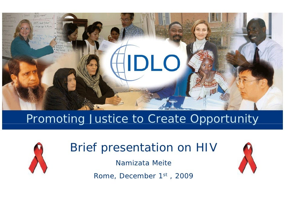 Promoting Justice to Create Opportunity         g                    pp       y         Brief presentation on HIV         ...
