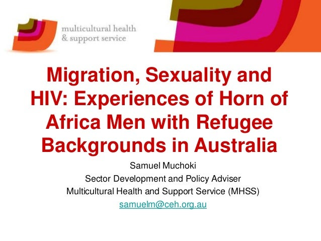 Migration, Sexuality and HIV: Experiences of Horn of Africa Men with Refugee Backgrounds in Australia Samuel Muchoki Secto...