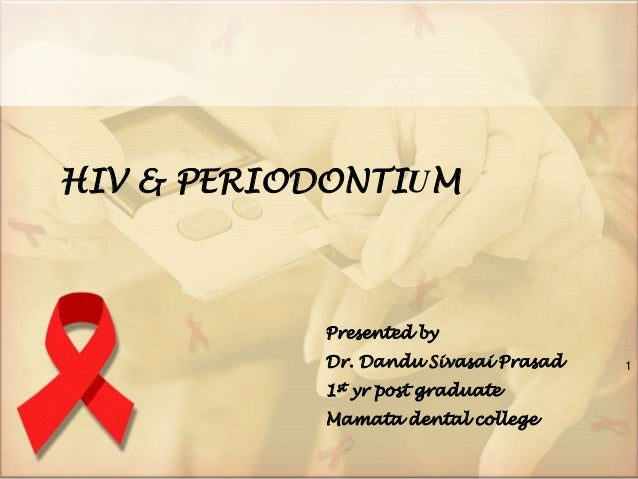 HIV & PERIODONTIUM 1 Presented by Dr. Dandu Sivasai Prasad 1st yr post graduate Mamata dental college