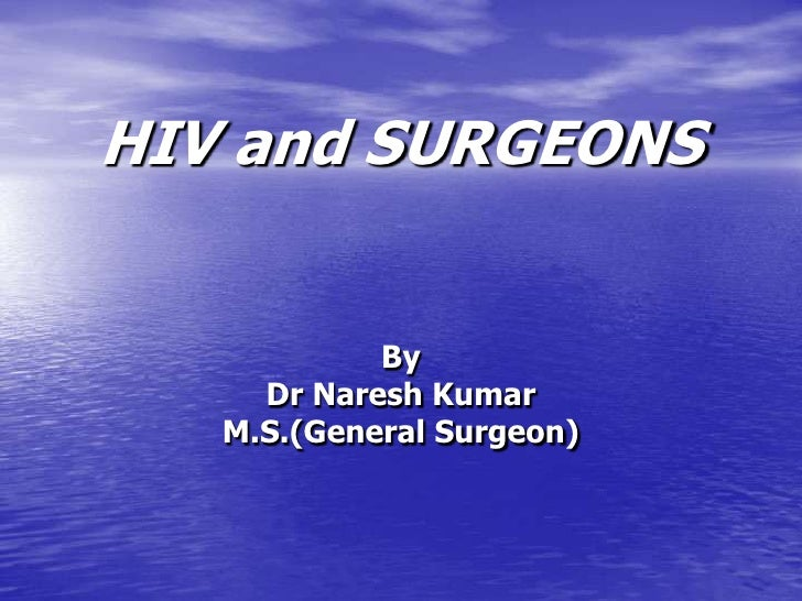 HIV and SURGEONS<br />By<br />Dr NareshKumar<br />M.S.(General Surgeon)<br />
