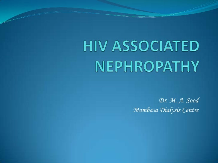 HIV ASSOCIATED NEPHROPATHY<br />Dr. M. A. Sood<br />Mombasa Dialysis Centre<br />