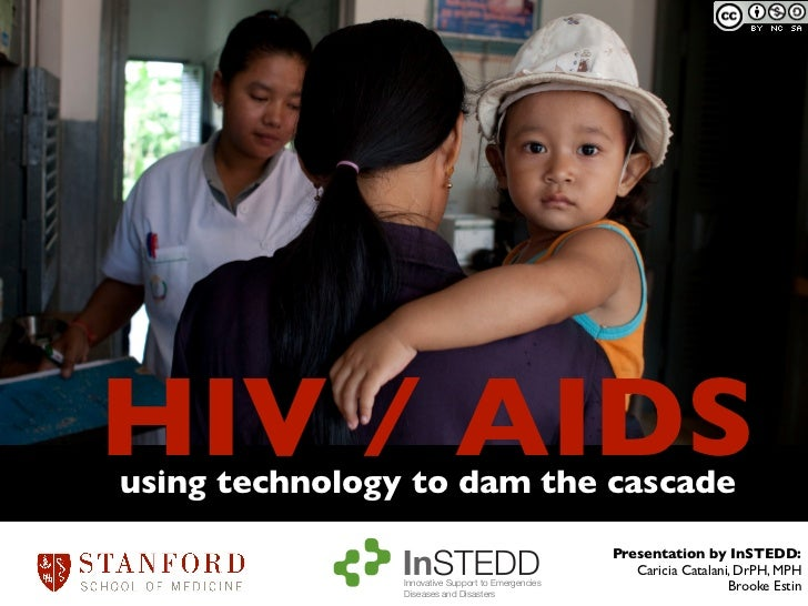 HIV / AIDSusing technology to dam the cascade                                                    Presentation by InSTEDD: ...