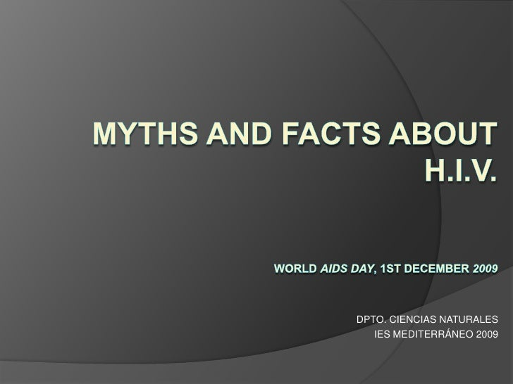 DPTO. CIENCIAS NATURALES<br />IES MEDITERRÁNEO 2009<br />MYTHS AND FACTS ABOUT H.I.V.World AIDS Day, 1st December 200...