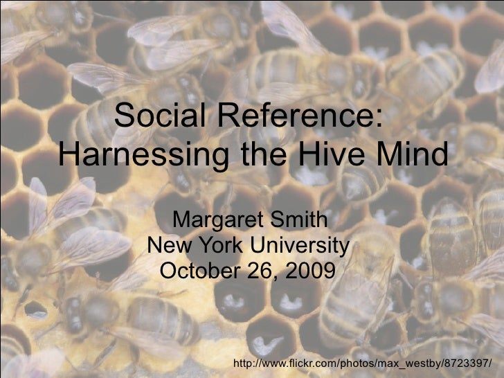 Social Reference: Harnessing the Hive Mind        Margaret Smith      New York University       October 26, 2009          ...