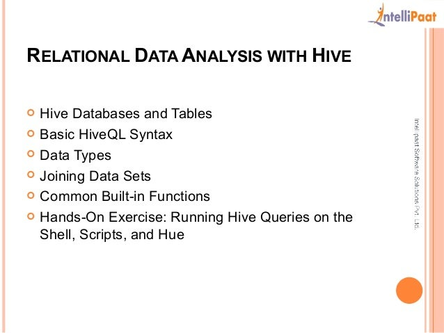 RELATIONAL DATA ANALYSIS WITH HIVE   Hive Databases and Tables   Basic HiveQL Syntax   Data Types   Joining Data Sets ...