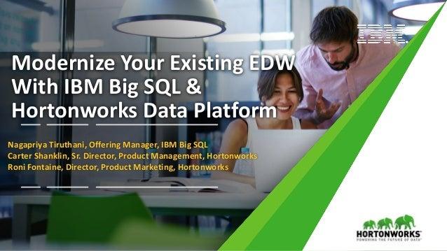 1 © Hortonworks Inc. 2011 – 2017. All Rights Reserved Modernize Your Existing EDW With IBM Big SQL & Hortonworks Data Plat...