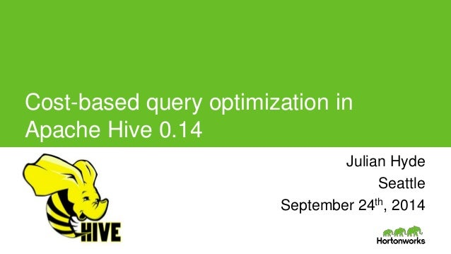 Page1 © Hortonworks Inc. 2014 Cost-based query optimization in Apache Hive 0.14 Julian Hyde Julian Hyde Seattle September ...