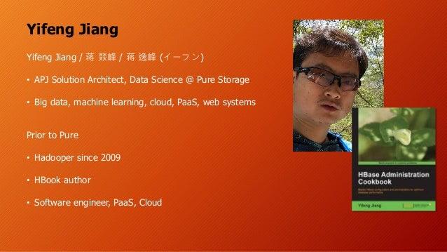 Yifeng Jiang Yifeng Jiang / / ( ) • APJ Solution Architect, Data Science @ Pure Storage • Big data, machine learning, clou...
