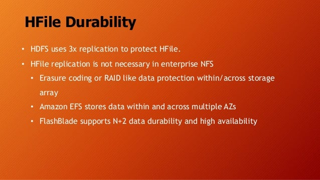 HFile Durability • HDFS uses 3x replication to protect HFile. • HFile replication is not necessary in enterprise NFS • Era...