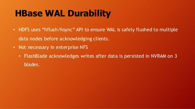 """HBase WAL Durability • HDFS uses """"hflush/hsync"""" API to ensure WAL is safely flushed to multiple data nodes before acknowle..."""