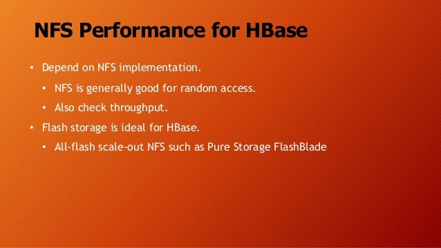 NFS Performance for HBase • Depend on NFS implementation. • NFS is generally good for random access. • Also check throughp...