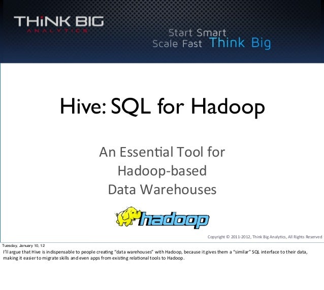 Copyright  ©  2011-‐2012,  Think  Big  Analy8cs,  All  Rights  Reserved Hive: SQL for Hadoop An  Essen8...