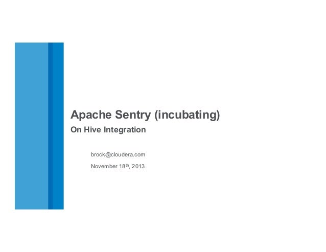 Apache Sentry (incubating) On Hive Integration brock@cloudera.com November 18th, 2013