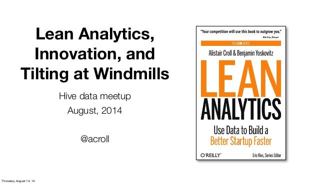 Lean Analytics, Innovation, and Tilting at Windmills Hive data meetup August, 2014 @acroll Thursday, August 14, 14