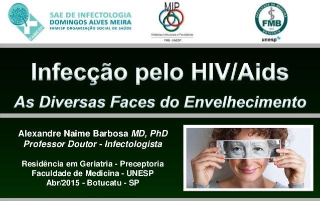 Alexandre Naime Barbosa MD, PhD Professor Doutor - Infectologista Residência em Geriatria - Preceptoria Faculdade de Medic...