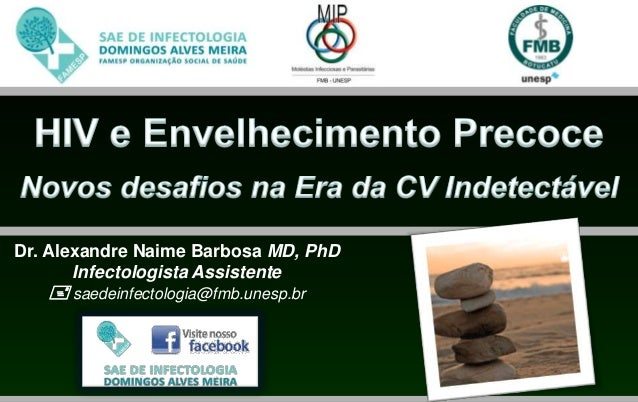 Dr. Alexandre Naime Barbosa MD, PhD       Infectologista Assistente    saedeinfectologia@fmb.unesp.br