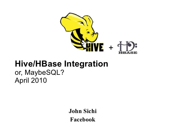 Hive/HBase Integration or, MaybeSQL? April 2010 John Sichi Facebook +