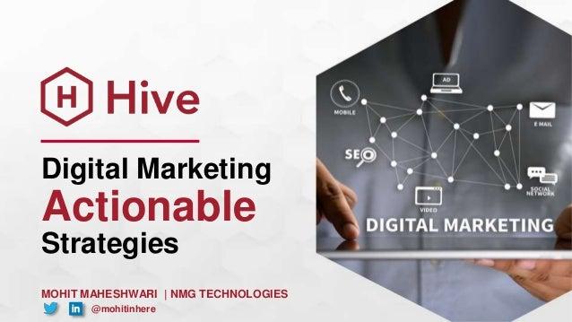 Digital Marketing Actionable Strategies MOHIT MAHESHWARI | NMG TECHNOLOGIES @mohitinhere