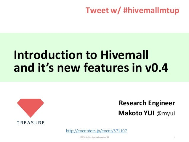 IntroductiontoHivemall andit'snewfeaturesinv0.4 ResearchEngineer MakotoYUI@myui 2015/10/20Hivemallmeetup#2 1 ...