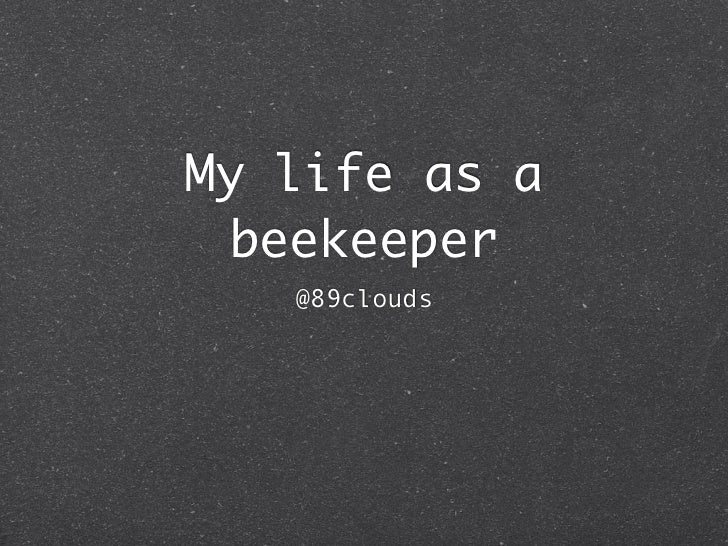 My life as a  beekeeper   @89clouds