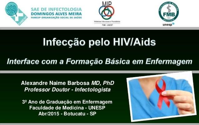 Alexandre Naime Barbosa MD, PhD Professor Doutor - Infectologista 3º Ano de Graduação em Enfermagem Faculdade de Medicina ...