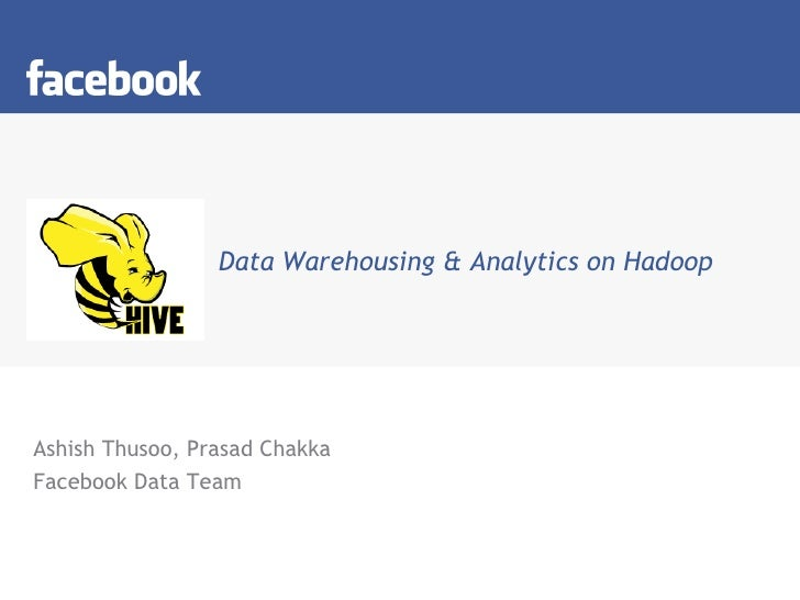 Data Warehousing & Analytics on Hadoop <ul><li>Ashish Thusoo, Prasad Chakka </li></ul><ul><li>Facebook Data Team </li></ul>