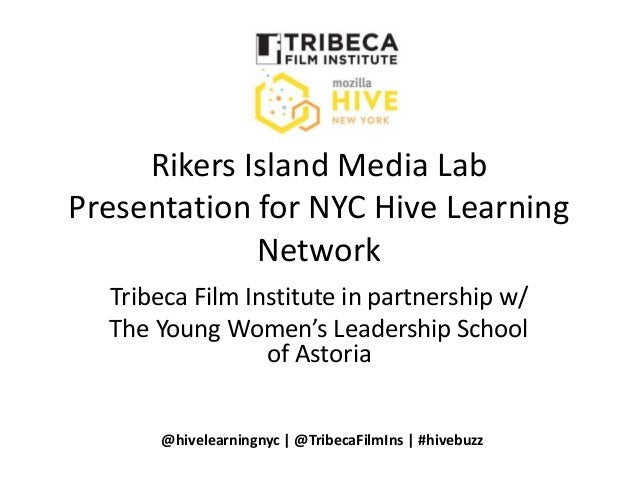 Rikers Island Media Lab Presentation for NYC Hive Learning Network Tribeca Film Institute in partnership w/ The Young Wome...