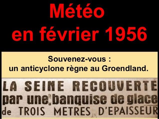 Météo en février 1956 Souvenez-vous : un anticyclone règne au Groendland.