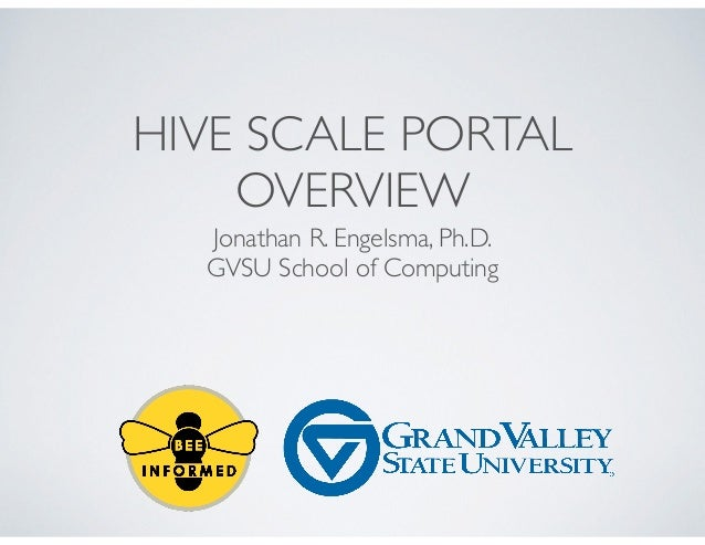 HIVE SCALE PORTAL OVERVIEW Jonathan R. Engelsma, Ph.D. GVSU School of Computing