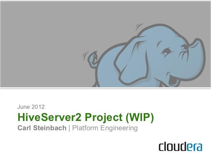 June 2012HiveServer2 Project (WIP)Carl Steinbach | Platform Engineering