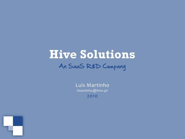 Hive Solutions  An SaaS R&D Company         Luís Martinho       lmartinho@hive.pt            2010