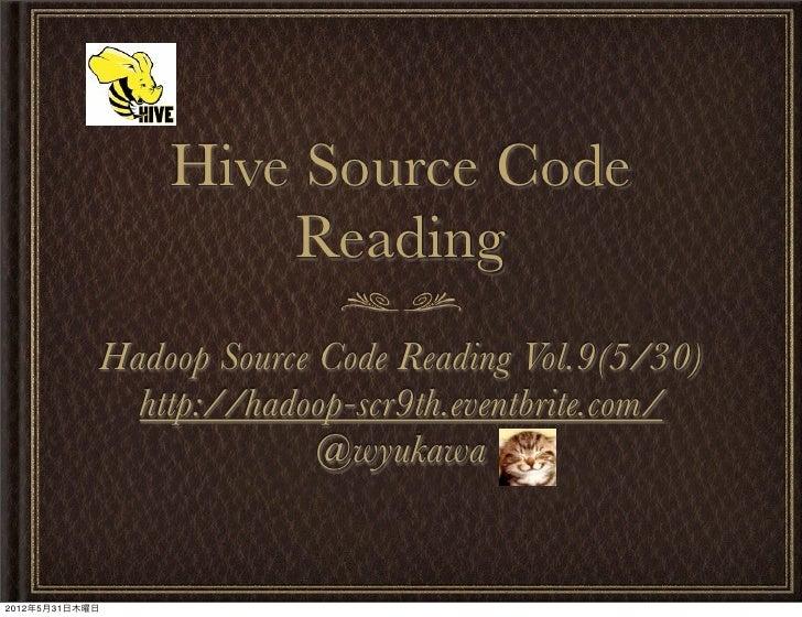 Hive Source Code                    Reading            Hadoop Source Code Reading Vol.9(5/30)              http://hadoop-s...