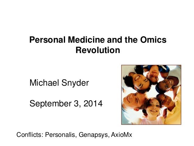 Personal Medicine and the Omics  Revolution  Michael Snyder  September 3, 2014  Conflicts: Personalis, Genapsys, AxioMx