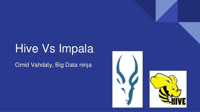 Hive Vs Impala Omid Vahdaty, Big Data ninja
