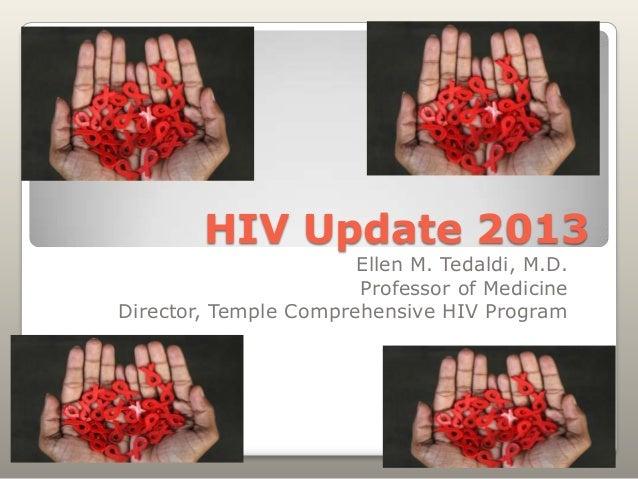 HIV Update 2013 Ellen M. Tedaldi, M.D. Professor of Medicine Director, Temple Comprehensive HIV Program
