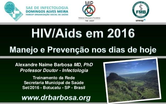 Alexandre Naime Barbosa MD, PhD Professor Doutor - Infectologia Treinamento da Rede Secretaria Municipal de Saúde Set/2016...