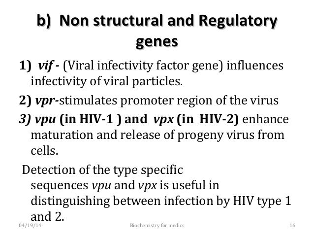 b) Non structural and Regulatoryb) Non structural and Regulatory genesgenes 4) tat–( trans activating gene) – (2 copies) ...