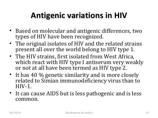 Antigenic variations in HIVAntigenic variations in HIV • HIV is a highly mutable virus and exhibits frequent antigenic var...