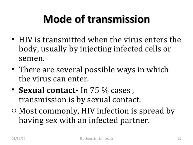 Mode of transmissionMode of transmission o The virus can enter the body through the lining of the vagina, vulva, penis, re...