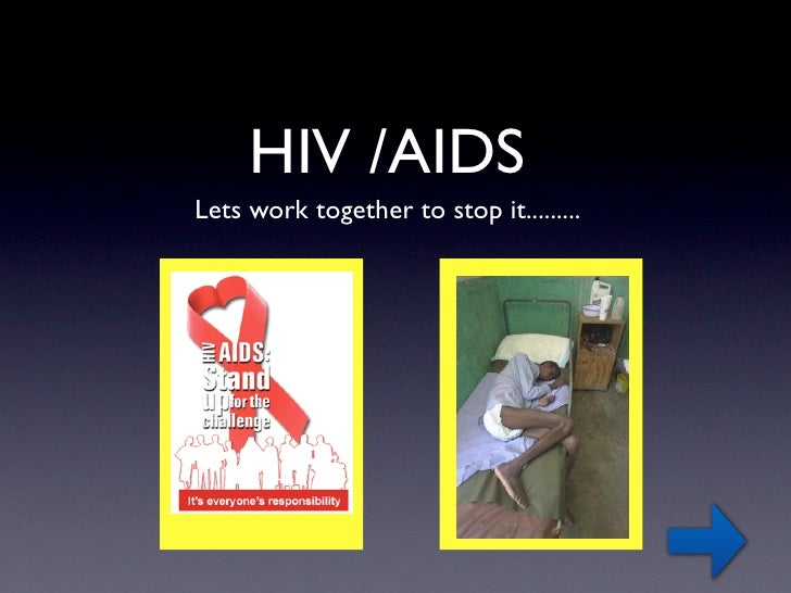HIV /AIDS Lets work together to stop it.........           ˜                          ˜