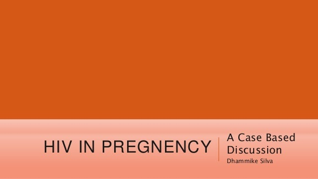 HIV IN PREGNENCY A Case Based Discussion Dhammike Silva