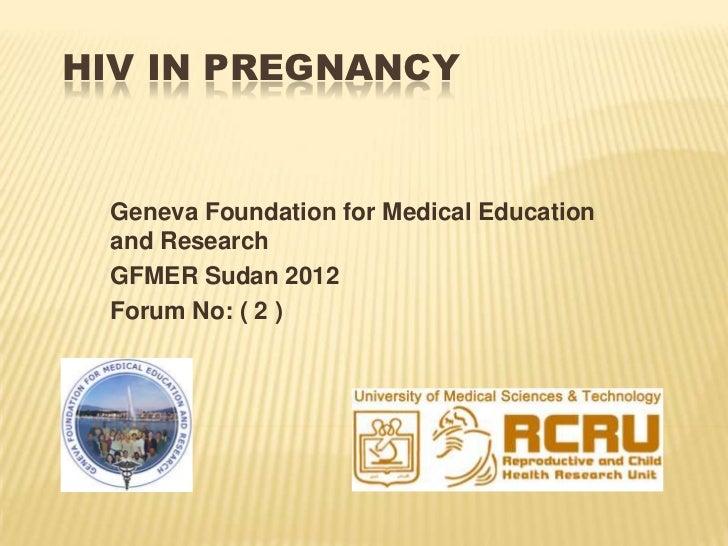 HIV IN PREGNANCY Geneva Foundation for Medical Education and Research GFMER Sudan 2012 Forum No: ( 2 )