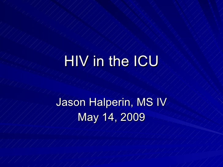 HIV in the ICU Jason Halperin, MS IV May 14, 2009