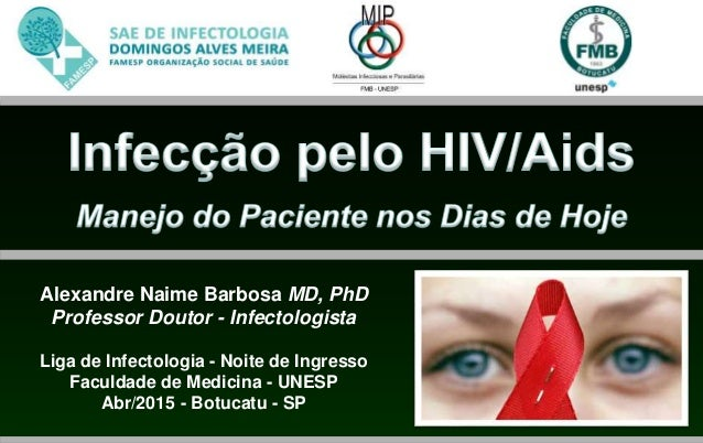 Alexandre Naime Barbosa MD, PhD Professor Doutor - Infectologista Liga de Infectologia - Noite de Ingresso Faculdade de Me...